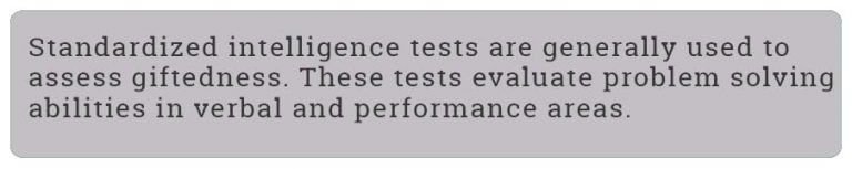 "text ""Standardized intelligence tests are generally used to assess giftedness. These tests evaluate probelm solving abilities in verbal and performance areas."""